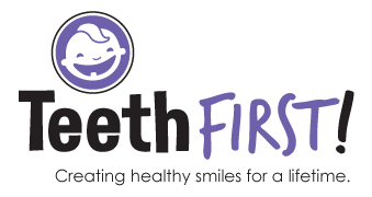 TeethFirst! Creating healthy smiles for a lifetime.
